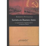 Roberto Pittaluga: Soviets En Buenos Aires. La Izquierda Arg