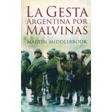 Libro La Gesta Argentina Por Malvinas -de Martin Middlebrook