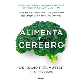 Libro: Alimenta Tu Cerebro( David Perlmutter )