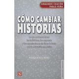 Cómo Cambiar Historias - Armando Chacón - F C E