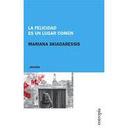 La Felicidad Es Un Lugar Común - Mariana Skiadaressis - Entr