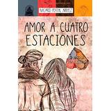 Amor A Cuatro Estaciones: El Diario De Una Ilusión Nacarid