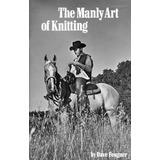The Manly Art Of Knitting /anglais Gingko Press