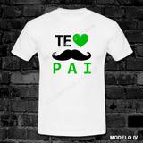 Camiseta Camisa Dias Dos Pais Te Amo Comemorativa