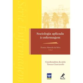 Sociologia Aplicada À Enfermagem : Manole 1ª Edição 2012 Si