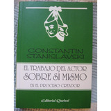 Constantin Stanislavski El Trabajo Del Actor Sobre Sí Mismo