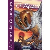 Livro Lenda Dos Guardiões 3 : O Resgate Kathryn Lasky