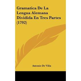 Libro Gramatica De La Lengua Alemana Dividida En Tres Parte-