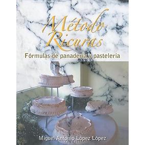Libro Metodo Ricuras: Formulas De Panaderia Y Pasteleria