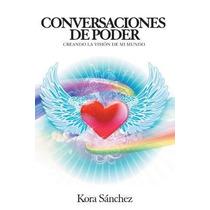 Libro Conversaciones De Poder: Creando La Vision De Mi Mundo
