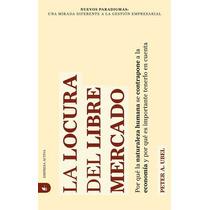 Locura Del Libre Mercado La De Ubel Peter A