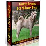 Libro Electrónico El Shar Pei Adiestramiento Y Más.
