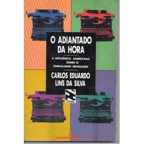 O Adiantado Da Hora - Carlos Eduardo Lins Da Silva