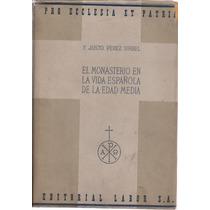 El Monasterio En La Vida Española Dl Edad Media. Justo Pérez