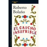 Libro El Gaucho Insufrible De Roberto Bolaño Nuevo