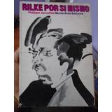 Rilke Por Si Mismo. Philippe Jaccottet.