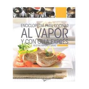 Enciclopedia Para Cocinar Al Vapor Y Con Olla Expres Varios