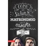 Cómo Salvar Tu Matrimonio Antes De Casarte - Lacota - E625