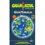 Guatemala Guia Azul 2014; Varios Autores