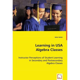 Learning In Usa Algebra Classes - Instructor Perceptions Of
