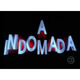 Novela A Indomada Em Dvds Completa (((frete Grátis)))