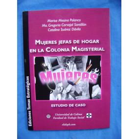 Mujeres Jefas De Hogar En La Colonia Magisterial (nuevo)