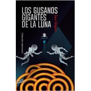Los Gusanos Gigantes De La Luna. Novela De Ciencia Ficción