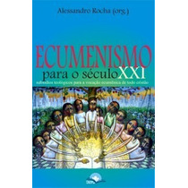 Ecumenismo Para O Século Xxi - Alessandro R.