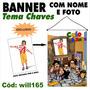 Banner Festa Aniversário Infantil - Turma Do Chaves Will165