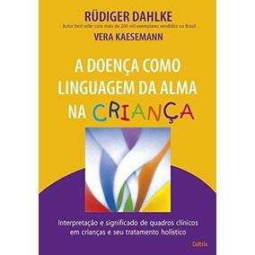 A Doenca Como Linguagem Da Alma Na Criança,a