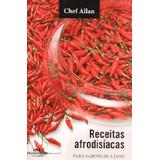 Receitas Afrodisiacas Para Saborear A Dois - Chef Allan