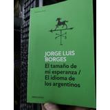 Borges-el Tamaño De Mi Esperanza-el Idioma De Los Argentinos
