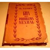 Guía Del Problema Sexual Dr. Adr. Vander Ed Sophos1953 Envio