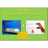 Cortadora De Mesa + Pistola -espuma Plast- Telgopor, Polifo