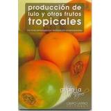 Producción De Lulo Y Otros Frutos Tropicales - Felipe Durán