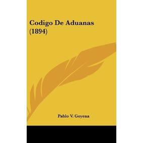 Libro Codigo De Aduanas (1894) - Nuevo