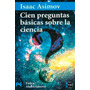 100 Preguntas Basicas Sobre La Ciencia Isaac Asimov - Libro