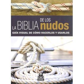 Biblia De Los Nudos La Guia Visual Para Hacerlos Y Usarlos D