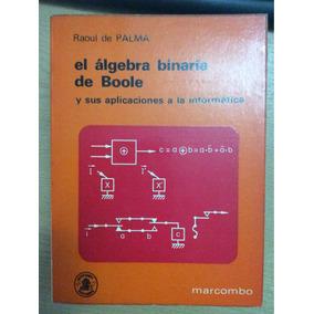 Álgebra Binaria De Boole Para Informática - Raoul De Palma