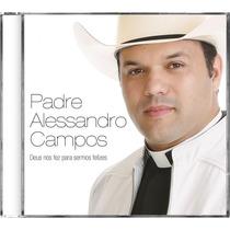 Cd Padre Alessandro Campos - Deus Nos Fez Para Sermos Felize