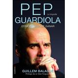 Pep Guardiola - Guillem Balague