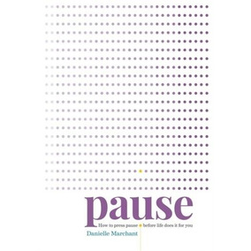 Pause - How To Press Pause Before Life Does It For You