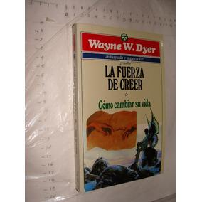 Libro La Fuerza De Creer , Wayne W. Dyer , Año 1995 , 313 Pa