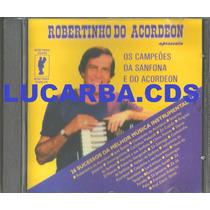 Cd - Robertinho Do Acordeon - Os Campeos Da Sanfona