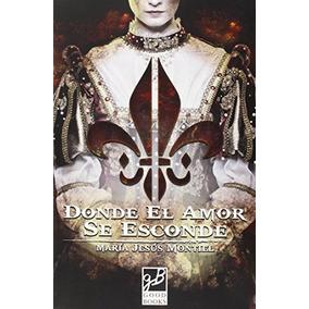 Donde El Amor Se Esconde (novela Historica); María Jesús Mo