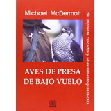 Libro: Aves De Presa De Bajo Vuelo - Michael Mcdermott - Pdf