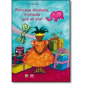 Princesa Arabela, Mimada Que Só Ela! - Coleção Giramundo