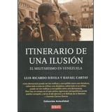 Libro, Itinerario De Una Ilusión Luis R. Dávila/ R. Cartay.