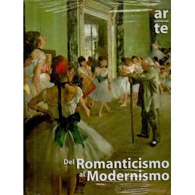 Del Romanticismo Al Modernismo. Pintura, Arquitectura Y Escu