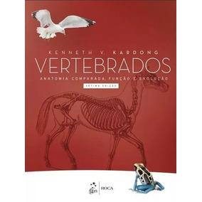 Vertebrados - Anatomia Comparada, Função E Evolução - 7ª Ed.